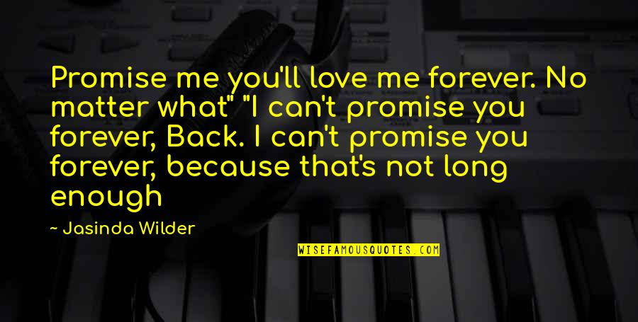 Love Not Enough Quotes By Jasinda Wilder: Promise me you'll love me forever. No matter