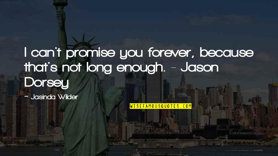 Love Not Enough Quotes By Jasinda Wilder: I can't promise you forever, because that's not
