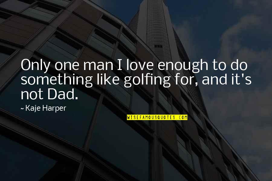 Love Not Enough Quotes By Kaje Harper: Only one man I love enough to do