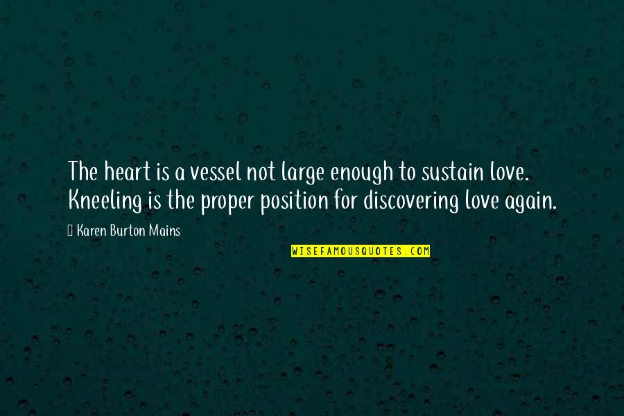 Love Not Enough Quotes By Karen Burton Mains: The heart is a vessel not large enough