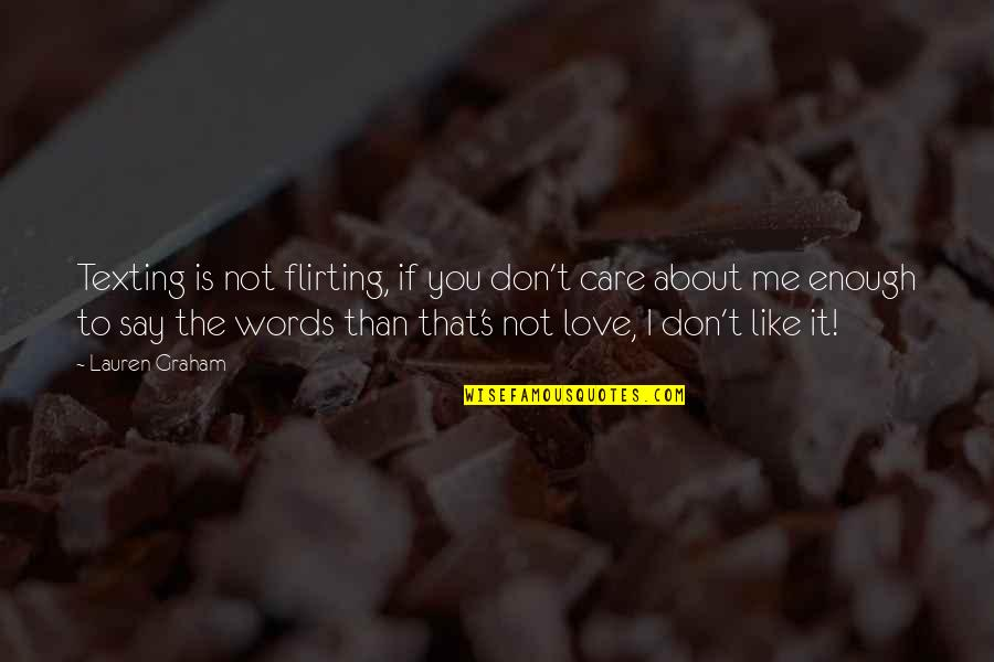 Love Not Enough Quotes By Lauren Graham: Texting is not flirting, if you don't care
