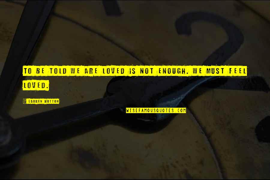 Love Not Enough Quotes By Lauren Hutton: To be told we are loved is not