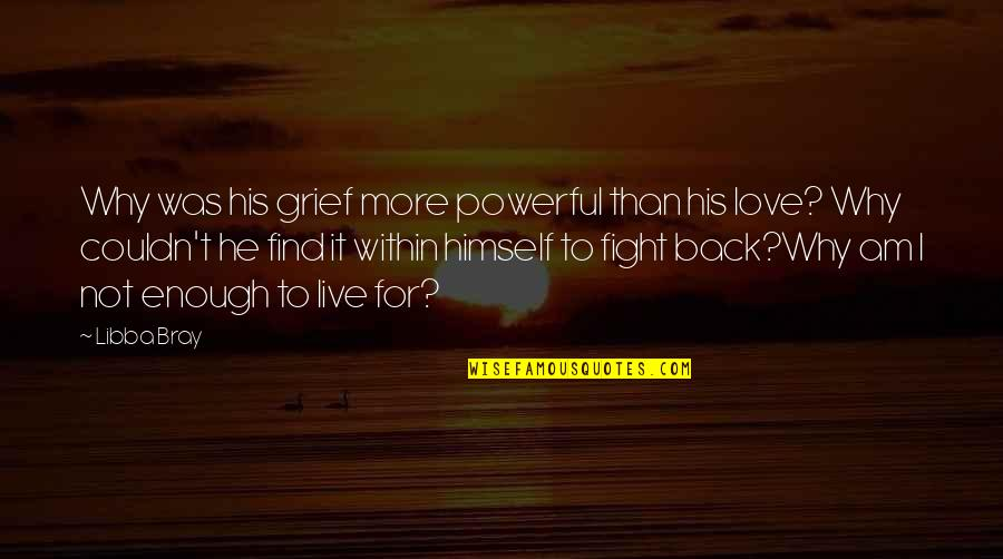 Love Not Enough Quotes By Libba Bray: Why was his grief more powerful than his