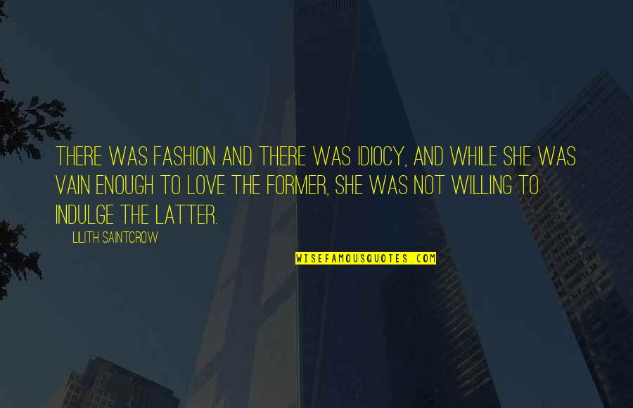 Love Not Enough Quotes By Lilith Saintcrow: There was fashion and there was idiocy, and