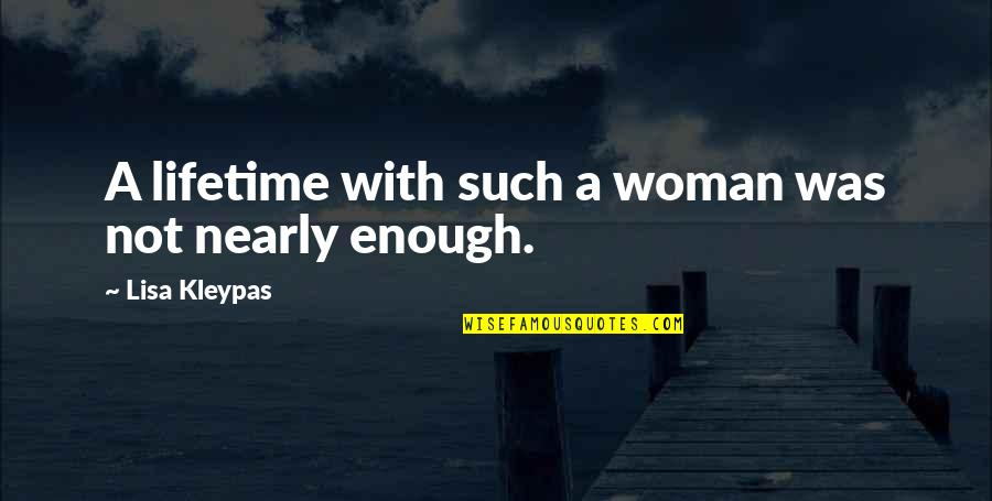 Love Not Enough Quotes By Lisa Kleypas: A lifetime with such a woman was not