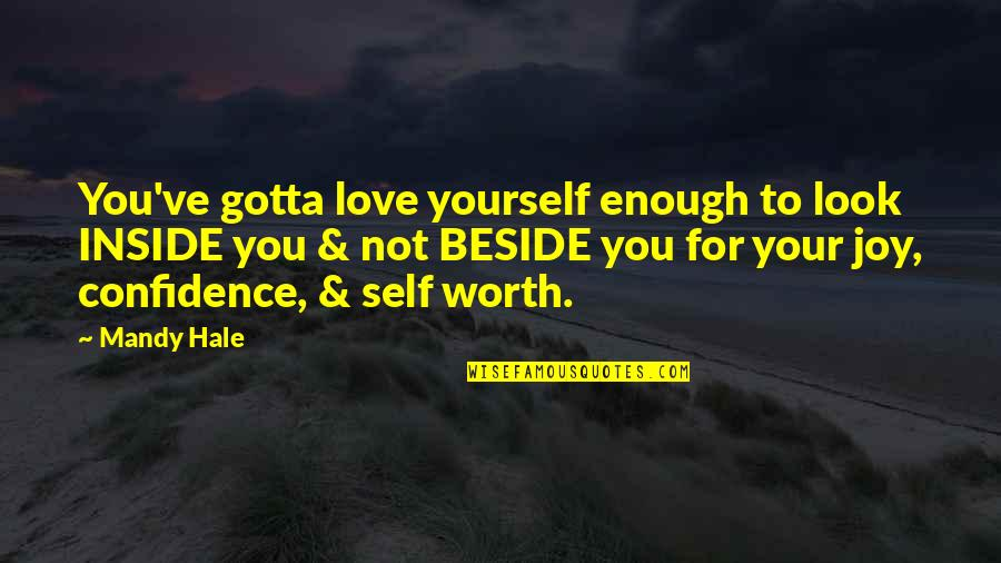 Love Not Enough Quotes By Mandy Hale: You've gotta love yourself enough to look INSIDE