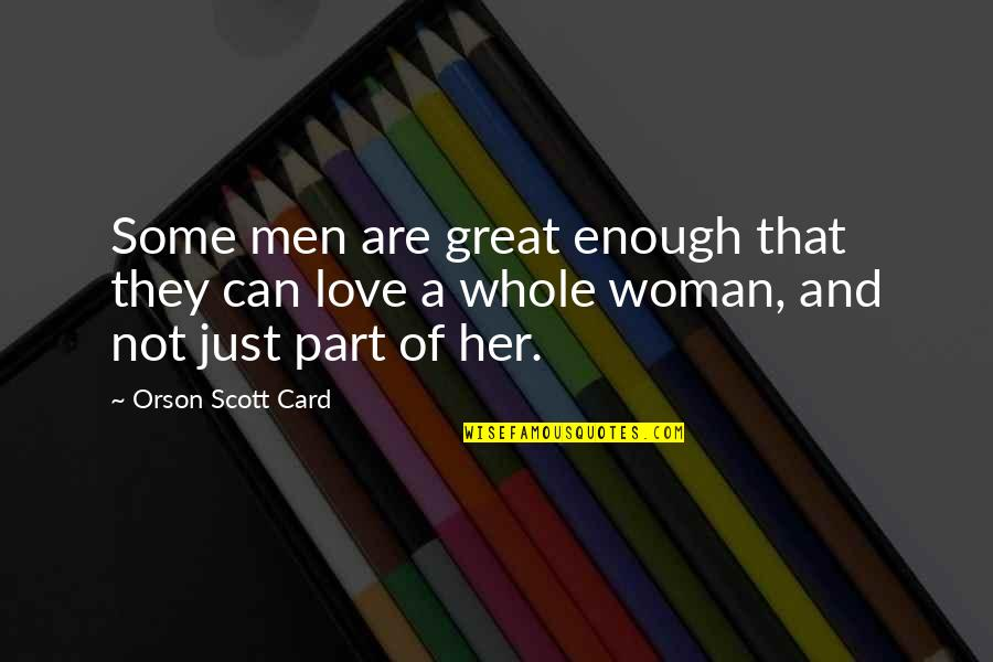 Love Not Enough Quotes By Orson Scott Card: Some men are great enough that they can