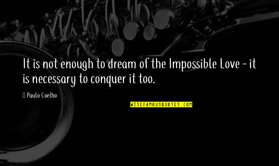 Love Not Enough Quotes By Paulo Coelho: It is not enough to dream of the
