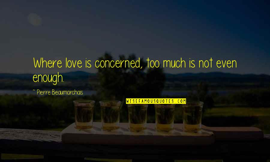Love Not Enough Quotes By Pierre Beaumarchais: Where love is concerned, too much is not