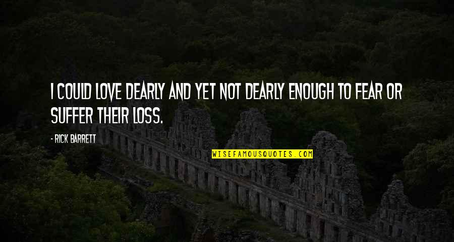Love Not Enough Quotes By Rick Barrett: i could love dearly and yet not dearly