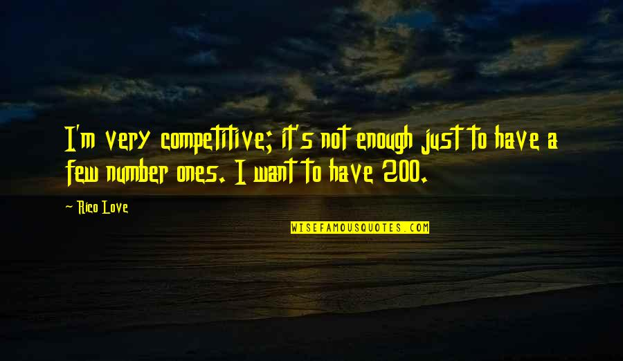 Love Not Enough Quotes By Rico Love: I'm very competitive; it's not enough just to