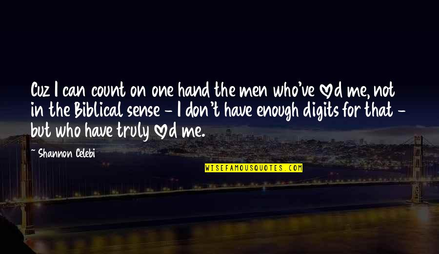 Love Not Enough Quotes By Shannon Celebi: Cuz I can count on one hand the