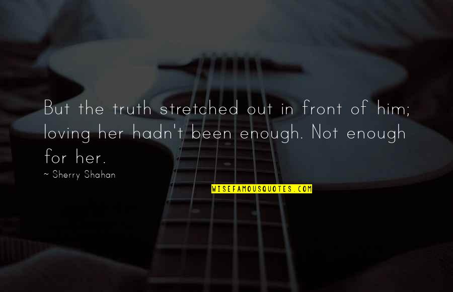 Love Not Enough Quotes By Sherry Shahan: But the truth stretched out in front of
