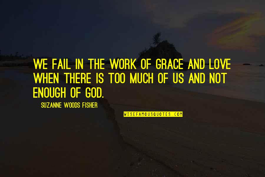 Love Not Enough Quotes By Suzanne Woods Fisher: We fail in the work of grace and