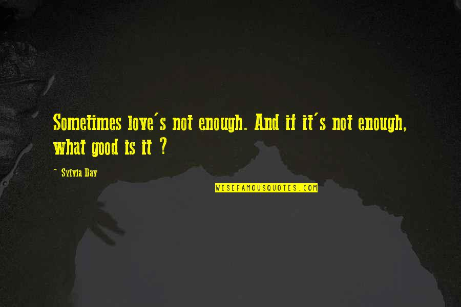 Love Not Enough Quotes By Sylvia Day: Sometimes love's not enough. And if it's not