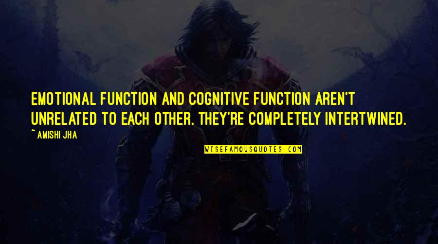 Love Not Fading Quotes By Amishi Jha: Emotional function and cognitive function aren't unrelated to