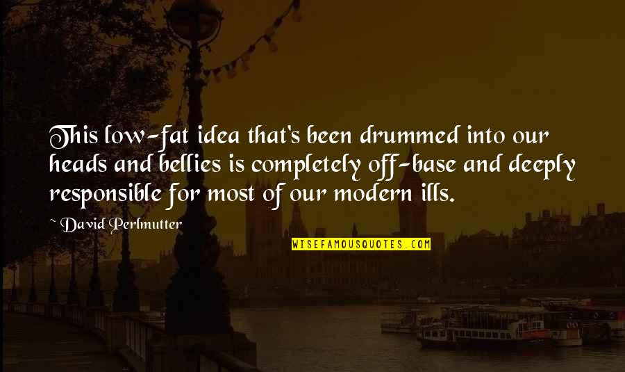 Love Not Fading Quotes By David Perlmutter: This low-fat idea that's been drummed into our