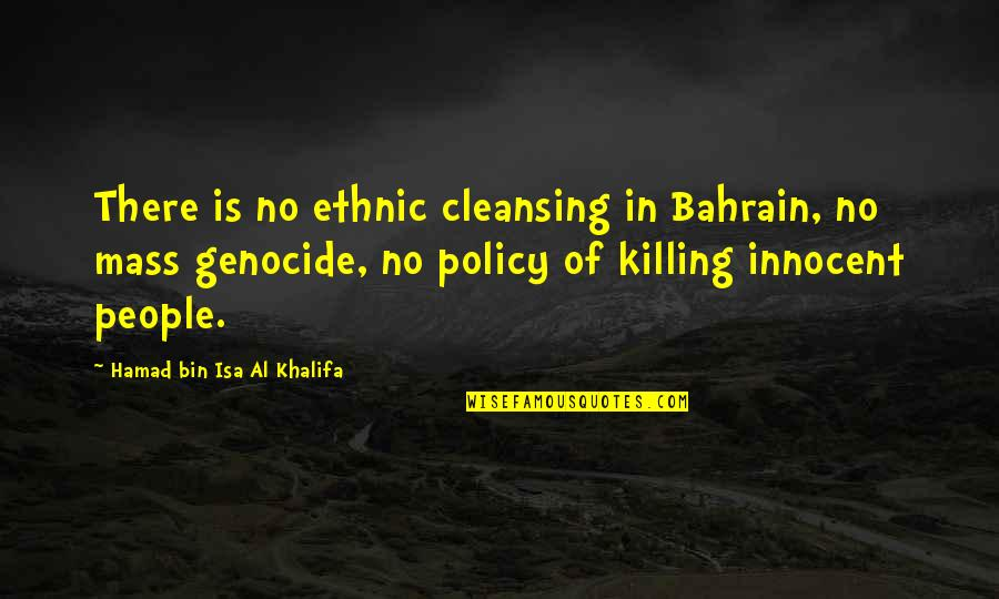 Love Not Fading Quotes By Hamad Bin Isa Al Khalifa: There is no ethnic cleansing in Bahrain, no