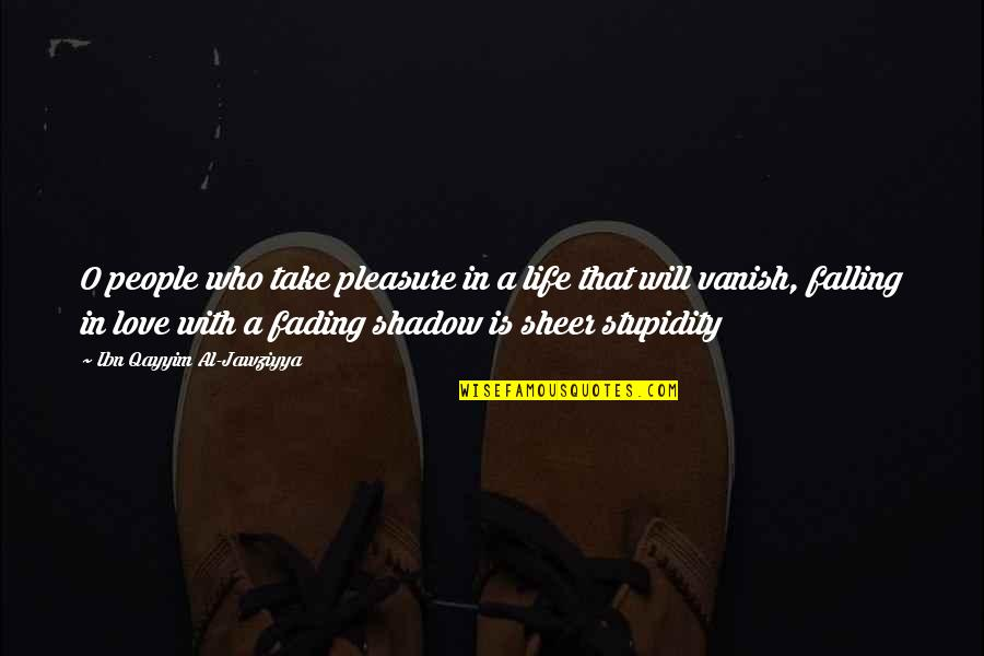 Love Not Fading Quotes By Ibn Qayyim Al-Jawziyya: O people who take pleasure in a life