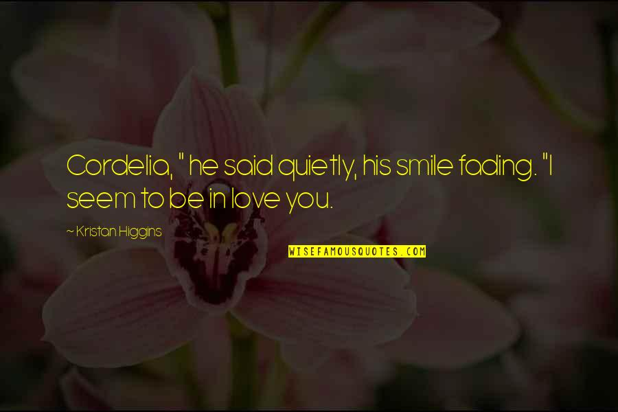 """Love Not Fading Quotes By Kristan Higgins: Cordelia, """" he said quietly, his smile fading."""