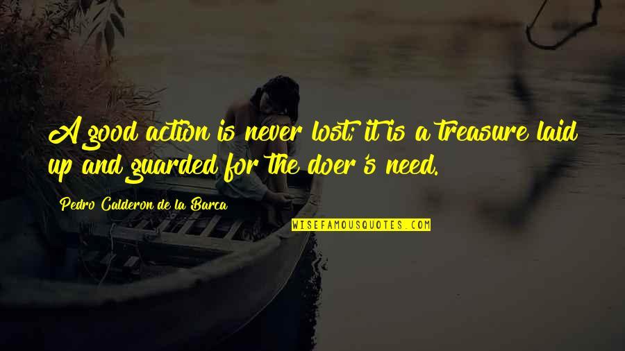 Love Not Fading Quotes By Pedro Calderon De La Barca: A good action is never lost; it is