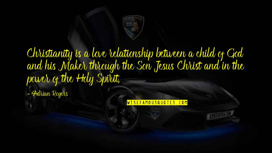 Love Of A Son Quotes By Adrian Rogers: Christianity is a love relationship between a child