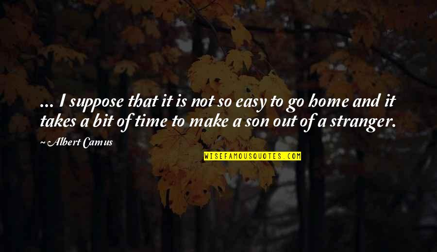 Love Of A Son Quotes By Albert Camus: ... I suppose that it is not so