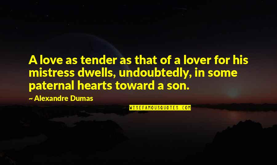Love Of A Son Quotes By Alexandre Dumas: A love as tender as that of a
