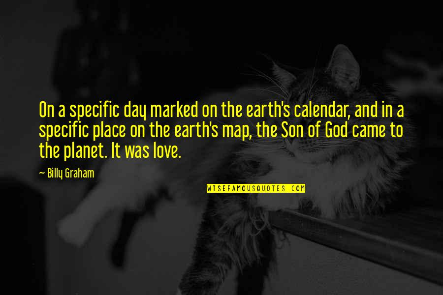 Love Of A Son Quotes By Billy Graham: On a specific day marked on the earth's
