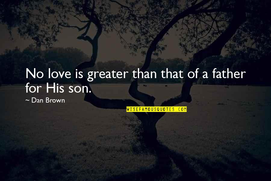 Love Of A Son Quotes By Dan Brown: No love is greater than that of a