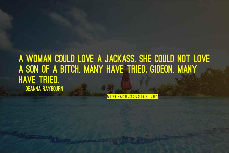 Love Of A Son Quotes By Deanna Raybourn: A woman could love a jackass. She could
