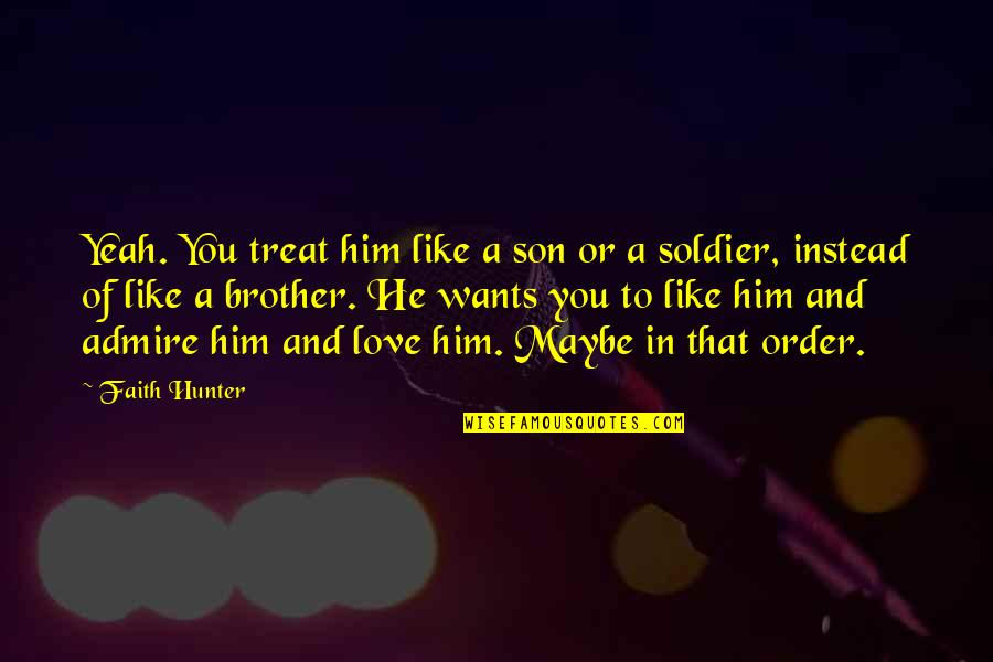 Love Of A Son Quotes By Faith Hunter: Yeah. You treat him like a son or