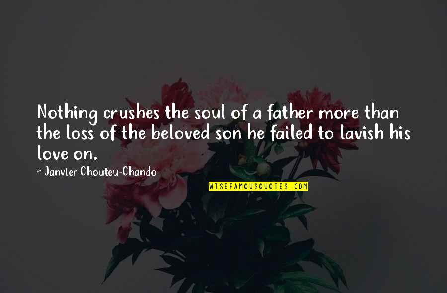 Love Of A Son Quotes By Janvier Chouteu-Chando: Nothing crushes the soul of a father more