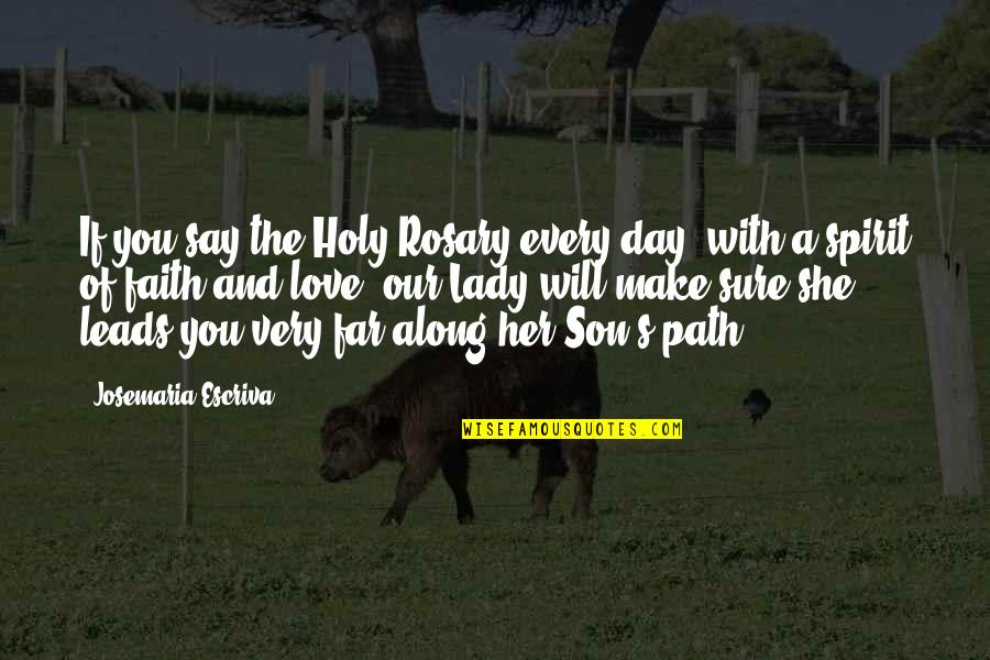Love Of A Son Quotes By Josemaria Escriva: If you say the Holy Rosary every day,