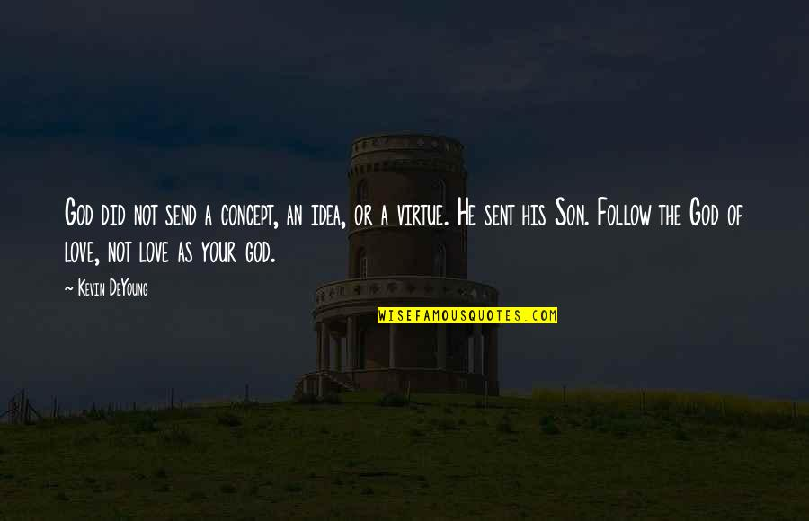 Love Of A Son Quotes By Kevin DeYoung: God did not send a concept, an idea,