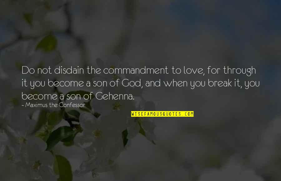 Love Of A Son Quotes By Maximus The Confessor: Do not disdain the commandment to love, for