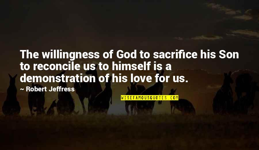 Love Of A Son Quotes By Robert Jeffress: The willingness of God to sacrifice his Son