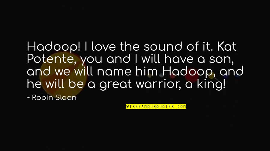 Love Of A Son Quotes By Robin Sloan: Hadoop! I love the sound of it. Kat