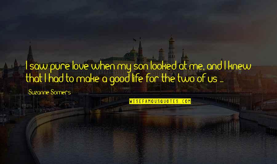 Love Of A Son Quotes By Suzanne Somers: I saw pure love when my son looked