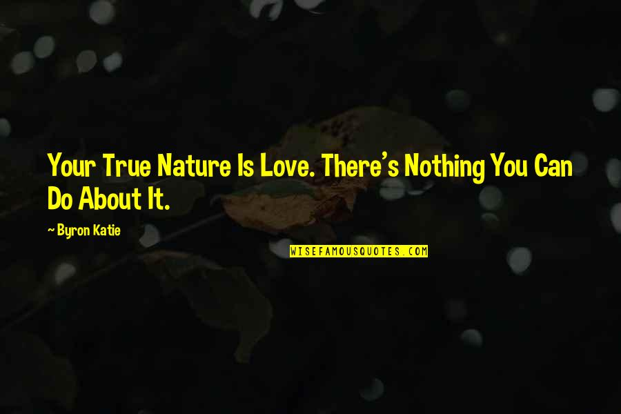 Love Of Brother And Sister Quotes By Byron Katie: Your True Nature Is Love. There's Nothing You