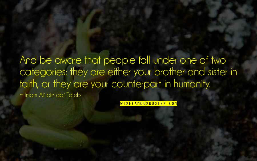 Love Of Brother And Sister Quotes By Imam Ali Bin Abi Taleb: And be aware that people fall under one