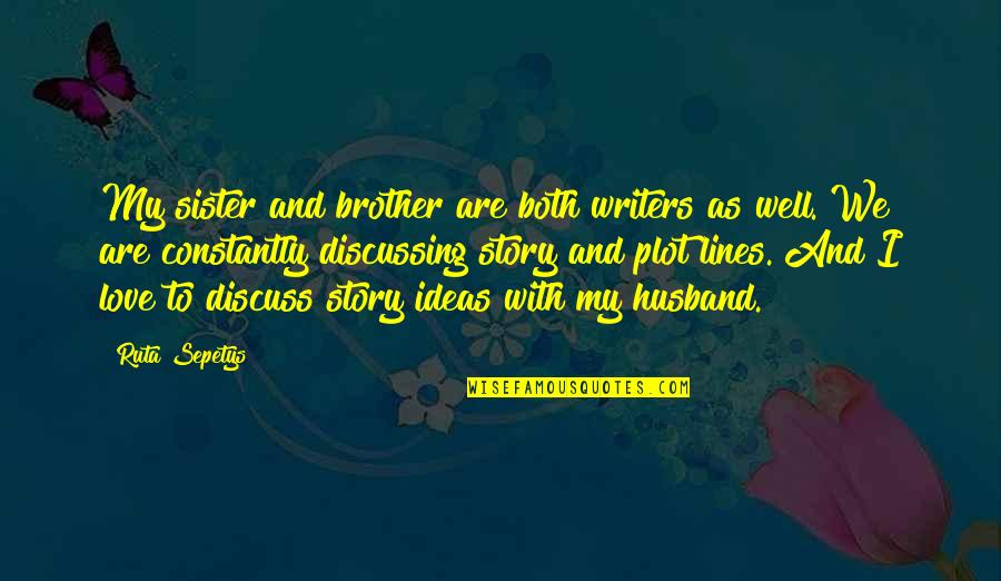 Love Of Brother And Sister Quotes By Ruta Sepetys: My sister and brother are both writers as
