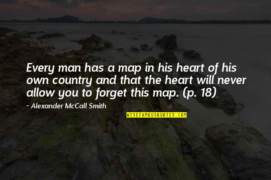 Love Of Country Quotes By Alexander McCall Smith: Every man has a map in his heart
