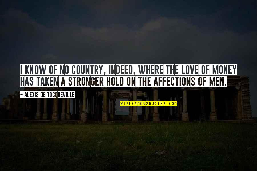 Love Of Country Quotes By Alexis De Tocqueville: I know of no country, indeed, where the