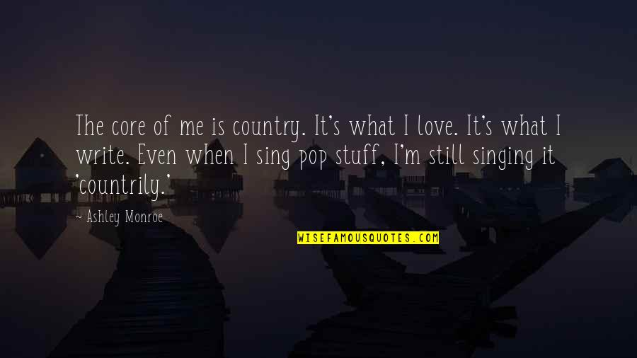 Love Of Country Quotes By Ashley Monroe: The core of me is country. It's what