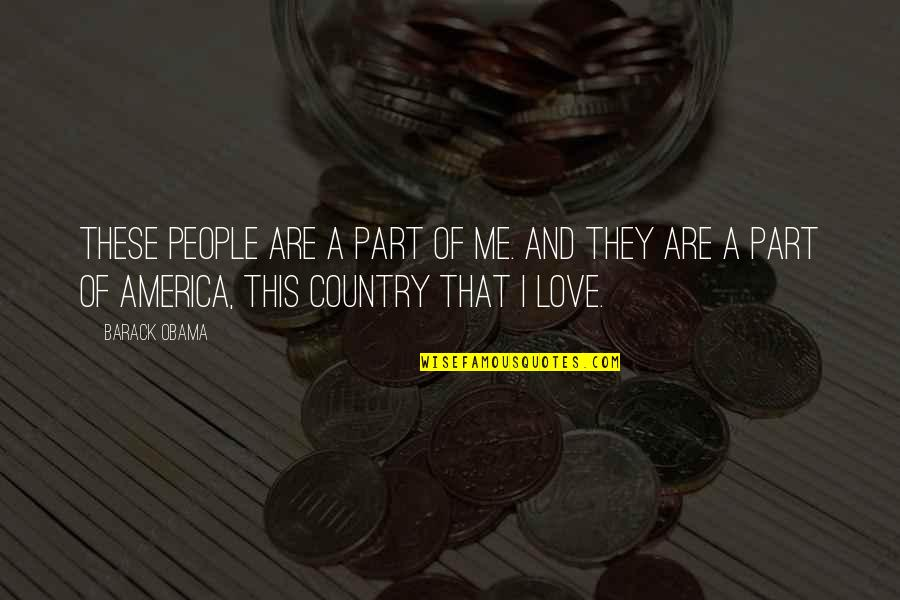 Love Of Country Quotes By Barack Obama: These people are a part of me. And