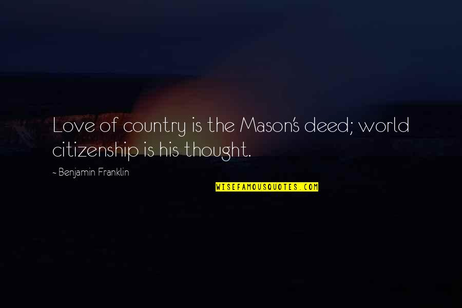 Love Of Country Quotes By Benjamin Franklin: Love of country is the Mason's deed; world