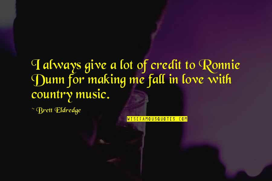Love Of Country Quotes By Brett Eldredge: I always give a lot of credit to