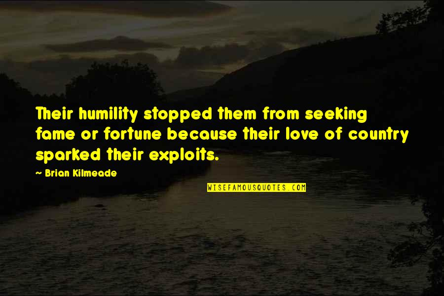 Love Of Country Quotes By Brian Kilmeade: Their humility stopped them from seeking fame or