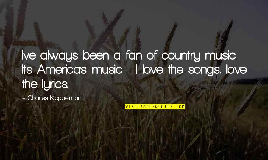 Love Of Country Quotes By Charles Koppelman: I've always been a fan of country music.